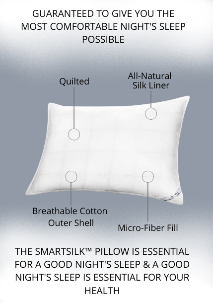 Guaranteed to give you comfortable night's sleep possible.  The smartsilk™ pillow is essential for a good night's sleep & a good night's sleep is essential for your health. : Quilted - All Natural Silk Liner - Breathable Cotton Outter-Shell - Micro-Fiber Fill